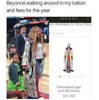 Tiger, Tigers, and Black Twitter: Beyoncé walking around in my tuition  and fees for the year  G U C C I  ems Available In Store  Only  NG  Embroidered tiger  print silk kimono  21,945 yas
