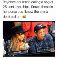 Beyonce, Friends, and Jay: Beyonce courtside eating a bag of  25 cent lays chips. Snuck those in  her purse cus I know the arena  don't sell em  JAY-Z  BEYONCE  NBA  SA HOOD SH*T😂😂 @illestcontent ➡️ TAG 5 FRIENDS ➡️ TURN ON POST NOTIFICATIONS