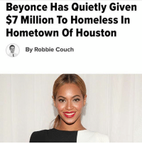 Beyonce, Homeless, and Memes: Beyonce Has Quietly Given  $7 Million To Homeless In  Hometown Of Houstorn  By Robbie Couch WHEN YOU DO IT FROM THE HEART 🙏🏾💕💕💕