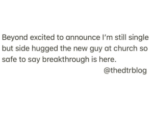 This Week's Christian Meme Round Up Will Have You Cracking Up!: Beyond excited to announce l'm still single  but side hugged the new guy at church so  safe to say breakthrough is here.  @thedtrblog This Week's Christian Meme Round Up Will Have You Cracking Up!