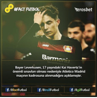 Memes, Bayer Leverkusen, and 🤖: BFACT FUTBOL  eros bet  Barman  runge  Bayer Leverkusen, 17 yasindaki Kai Havertz'in  macinin kadrosuna alinmadrgini asuklamistir.  f/8fact Futbol  f/8gif Futbol  f/8troll Futbol Bunu biliyor muydunuz? bayerleverkusen kaihavertz 8factfutbol