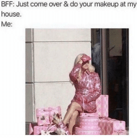 Come Over, Makeup, and Memes: BFF: Just come over & do your makeup at my  house.  Me: Tag your bestie 😂