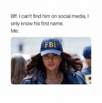 Fbi, Funny, and Memes: Bff: l can't find him on social media, I  only know his first name.  Me:  FBI Tag a professional stalker😂😂😂 . . KraksTV Funny humor bants
