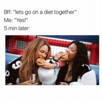 "Me and @meme.w0rld 😂: Bff: ""lets go on a diet together""  Me: ""Yes!""  5 min later: Me and @meme.w0rld 😂"