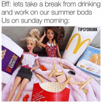 Drinking, Work, and Summer: Bff: lets take a break from drinking  and work on our summer bods  Us on sunday morning:  TIPSYDRUNK  2  FLAVOU Is butter a carb? @tipsydrunk