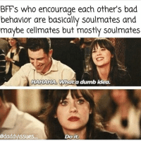 "Bad, Books, and Drugs: BFFs who encourage each other's bad  behavior are basically soulmates and  maybe cellmates but mostly soulmates  HAHAHA. What a dumb idea.  odaddyissues  Do it. Gonna write a book called: ""Well That Was A Bad Idea, don't judge"" with special guest appearances by alcohol, drugs, bad decisions and my BFF's capturing it all.💃🍷💊💑👉👌🏃😭🍕"