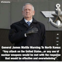 "Memes, North Korea, and James Mattis: BforAmerica  General James Mattis Waming To North Korea:  ""Any attack on the Unlted States...or any use of  nuclear weapons would be met with the response  that would be effective and overwhelming"" So many don't understand why it brings us such great joy to see words like this come from a man like him. He is a man of deeds, not words. He does what he says, he sets the example, and he has a great love for the service members under him. To him, we are family. Now as the patriarch of this great family, he makes the toughest decisions of his life knowing that his decisions could and likely will cost the lives of men and women around the world. @Regrann from @doyouevengunbro - - regrann"