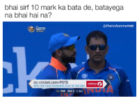 when you thought it's an easy test and you'll study at the last moment but now you're fucked #INDvsPAK: bhai sirf 10 mark ka bata de, batayega  na bhai hai na?  atheindianmemes  TROPHY 2017  THE FINAL  icc-cricket.com/POTD  NISSAN  VOTE FOR YOUR FAVOURITE PLAY OF THE DAY  PAK 204-2  P2 34.3 when you thought it's an easy test and you'll study at the last moment but now you're fucked #INDvsPAK