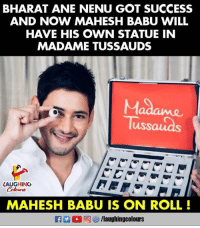 Success, Indianpeoplefacebook, and Got: BHARAT ANE NENU GOT SUCCESS  AND NOW MAHESH BABU WILL  HAVE HIS OWN STATUE IN  MADAME TUSSAUDS  usS  LAUGHINO  MAHESH BABU IS ON ROLL #MaheshBabu #MadameTussauds