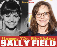 Birthday, Memes, and What Is: Bhen  ME  SALLY FIELD Happy 70th Birthday to Sally Field!! Watch her on The Flying Nun & the Gidget (TV series), Saturdays at 3 & 4p ET on Antenna TV. What is your favorite Sally role?