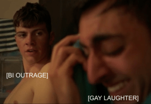 Laughter, Gay, and Outrage: [BI OUTRAGE]  [GAY LAUGHTER]