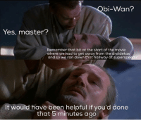 Qui Gon has no chill 😂: bi-Wan?  Yes, master?  Remember that bit at the start of the movie  where we had to get away from the droidekas  and so we ran down that hallway at superspe  It would have been helpful if you'd done  that 5 minutes ago Qui Gon has no chill 😂