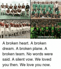 Memes, Manchester United, and Zlatan Ibrahimovic: BIA 1993  TORINO 1949  MANCHESTER UNITED 1958  CHAPECOENSE 2016.  A  A broken heart. A broken  dream. A broken plane. A  broken team. No words were  said. A silent vow. We loved  you then. We love you now. Gone but never forgotten🙏 . . . ➖➖➖➖➖➖➖➖➖➖➖➖➖➖➖➖ manchesterunited mufc manu ggmu reddevils premierleague follow4follow martial degea lol like4like cr7 bailly pogba zlatan ibrahimovic follow4follow s4s l4l mkhitaryan rashford herrera goals mourinho football soccer fifa