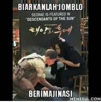 😂😂😂😂: BIARKANLAHJOMBLO  SEORAE IS FEATURED IN  DESCENDANTS OF THE SUN  T  BERIMAJINASI  MEMEFUL COM 😂😂😂😂