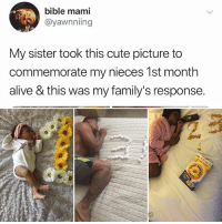Alive, Cute, and Memes: bible mami  @yawnniing  My sister took this cute picture to  commemorate my nieces 1st month  alive & this was my family's response. Y