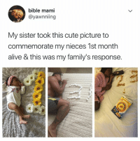 Alive, Cute, and Definitely: bible mami  @yawnniing  My sister took this cute picture to  commemorate my nieces 1st month  alive & this was my family's response. definitely doing this next time 😂