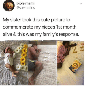 Alive, Cute, and Dank: bible mami  @yawnniing  My sister took this cute picture to  commemorate my nieces 1st month  alive & this was my family's response.  19 Good Response by vovalucky MORE MEMES