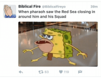 This twitter page is full of dank Christian memes: Biblical Fire  @Biblical fireyo  39m  When pharaoh saw the Red Sea closing in  around him and his squad  @clark blames  119  63 This twitter page is full of dank Christian memes