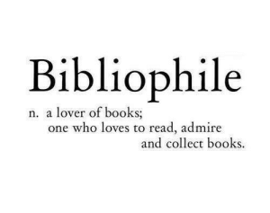 Books, Who, and One: Bibliophile  n. a lover of books  one who loves to read, admire  and collect books.