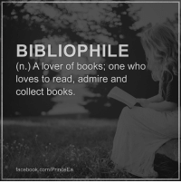 Memes, Admirable, and Collective: BIBLIOPHILE  (n.) A lover of books, one who  loves to read, admire and  collect books  facebook.com/PrinceEa Any bibliophiles out there?