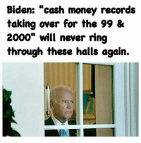 "awww: Biden: cash money records  taking over for the 99 &  2000"" will never ring  through these halls again. awww"