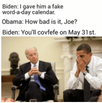 I've missed these! covfefe obama biden: Biden: I gave him a fake  word-a-day calendar.  Obama: How bad is it, Joe?  Biden: You'll e on May 31st I've missed these! covfefe obama biden