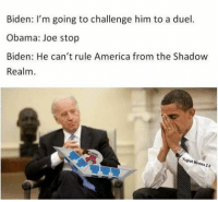 Memes, Yugioh, and The Shadow: Biden: I'm going to challenge him to a duel.  Obama: Joe stop  Biden: He can't rule America from the Shadow  Realm.  Yugioh Memes Its time to duel! ~Marc 🎺 🎺 🎺 memes memes dank dankmemes bushdid911 funnymemes funny funnytextposts bidenmeme obama whyareyoureadingthesehashtags