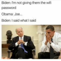 😭: Biden: I'm not giving them the wifi  password  Obama: Joe  Biden: I said what I said 😭