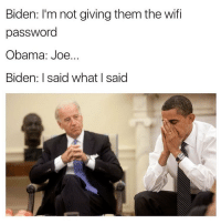 It's not happening! 😂😂: Biden: I'm not givingthem the wifi  password  Obama: Joe.  Biden: I said what said It's not happening! 😂😂