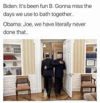 😂😂😂 • • relatable hilarious nochill ladbible rollsafe savage lifehacks live petty tag chill love like banter childish Lmao meme Funny haha memes Zerochill smh textpost lol dumb bruh funnymeme: Biden: It's been fun B. Gonna miss the  days we use to bath together.  Obama: Joe, we have literally never  done that. 😂😂😂 • • relatable hilarious nochill ladbible rollsafe savage lifehacks live petty tag chill love like banter childish Lmao meme Funny haha memes Zerochill smh textpost lol dumb bruh funnymeme