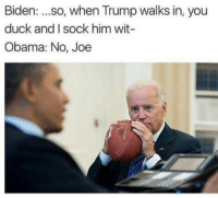 Memes, 🤖, and Biden: Biden  so, when Trump walks in, you  duck and I sock him wit-  Obama: No, Joe It's all about Joe's face on this one !! 😂😂😂 follow @meme_liciouss