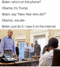 "Funny, Just Do It, and Shameless: Biden: who's on the phone?  Obama: it's Trump  Biden: say ""New Year who dis?""  Obama: Joe ple-  Biden: just do it. Isaw it onthe internet  @Masi Popal *shamelessly posts a 2016 meme trend*"