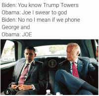 Memes, 🤖, and Steel: Biden: You know Trump Towers  Obama: Joe I swear to god  Biden: No no l mean if we phone  George and  Obama: JOE dank memes melt steel beams?