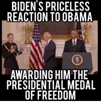 Joe Biden, Memes, and Congratulations: BIDENSPRICELESS  REACTION TO OBAMA  AWARDING HIM THE  PRESIDENTIAL MEDAL  OF FREEDOM Priceless, touching, and yet another example of President Obama's greatness. Congratulations VP Joe Biden!  Video: Occupy Democrats