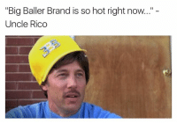 "😂😂😂: ""Big Baller Brand is so hot right now...""  Uncle Rico 😂😂😂"
