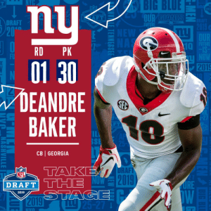 With the #30 overall pick in the 2019 @NFLDraft, the @Giants select CB Deandre Baker! #NFLDraft (by @Bose) https://t.co/ixSHXouI8n: BIG  BLUE  DRA  DRAFT  FUTURE  10  RD PK  01 30  DEANDRE  BAKER  2019  F T  SSE  CB GEORGIA  RAFT  0  NFL  2  DRAFT  2019 With the #30 overall pick in the 2019 @NFLDraft, the @Giants select CB Deandre Baker! #NFLDraft (by @Bose) https://t.co/ixSHXouI8n
