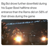 Last superb owl meme until next year: Big Boi drove further downfield during  his Super Bowl halftime show  entrance than the Rams did on 58% of  their drives during the game Last superb owl meme until next year