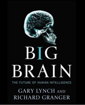 The only book we want on book review: BIG  BRAIN  THE FUTURE OF HUMAN INTELLIGENCE  GARY LYNCH AND  RICHARD GRANGER The only book we want on book review