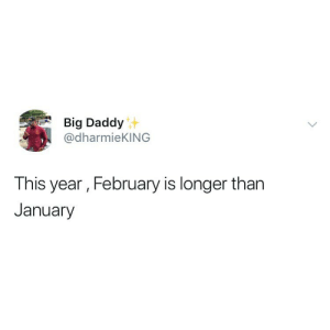 Funny, Memes, and Big Daddy: Big Daddy  @dharmieKING  This year, February is longer than  January Do you agree? 😂😂😂 . KraksTV Entertainment Funny