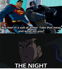 Shit, Darkseid, and Comics: Big man in a suit of,armor. Take that awav  and what are you?  THE NIGHT Shit just got real. Bwahaha- Darkseid #GothamCityMemes