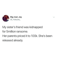What state are they from? 🤣🤣I'm sure her mother did the pricing 😂👏🏽 . KraksTV: Big man Jay  @_mjayjay.  My sister's friend was kidnapped  for 5million ransome.  Her parents priced it to 100k. She's been  released alreadv What state are they from? 🤣🤣I'm sure her mother did the pricing 😂👏🏽 . KraksTV