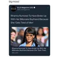 Where's the lie @meme.w0rld 😂: big mood  ELLE OELLEmagazine  ELLE Magazine (US)  .LLL @ELLEmagazine  Rihanna Rumored To Have Broke Up  With Her Billionaire Boyfriend Because  She 'Gets Tired of Men'  Rihanna Rumored To Have Broke Up With Her  Billionaire Boyfriend Because She 'Gets Tired...  elle.com Where's the lie @meme.w0rld 😂