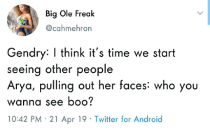 Android, Boo, and Dank: Big Ole Freak  @cahmehron  Gendry: I think it's time we start  seeing other people  Arya, pulling out her faces: who you  wanna see boo?  10:42 PM 21 Apr 19 Twitter for Android Truly two faced by kevinowdziej MORE MEMES