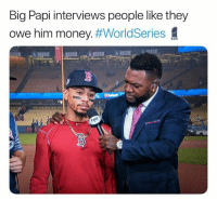 Money, Pictures, and Hilarious: Big Papi interviews people like they  owe him money. 44 Hilarious Pictures You Can't Look At For Too Long Without Laughing