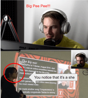 """Hmmmmm~~~~~~: Big Pee Pee!!!  2-2-06  123456  The big war  PewDiePie vs T-Series (August 2018 - April  2019) was an online competition between twO  You ube channe for the title of the  most subscri  You notice that it's a she  He elease  nich gained o 226 million views becoming  his most viewed video  He made another song,""""Congratulations"""" to  astically congratulate Tseries for winning  SERS Hmmmmm~~~~~~"""