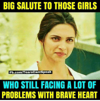 Girls, Memes, and Brave: BIG SALUTE TO THOSE GIRLS  Fb.com/TearsCantSpea  WHO STILL FACING A LOT OF  PROBLEMS WITH BRAVE HEART