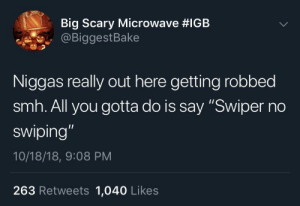 "Dora teaches some real world skills by wjksbskalanqkalakbsb MORE MEMES: Big Scary Microwave #IGB  @BiggestBake  Niggas really out here getting robbed  smh. All you gotta do is say ""Swiper no  swiping  10/18/18, 9:08 PM  263 Retweets 1,040 Likes Dora teaches some real world skills by wjksbskalanqkalakbsb MORE MEMES"