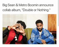 "Big Sean, Memes, and Metro Boomin: Big Sean & Metro Boomin announce  collab album, ""Double or Nothing."" bigsean and metroboomin have announced a collaboration album 😎😎😎"