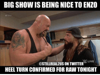 Funny, Love, and Memes: BIG SHOW IS BEING NICE TO ENZO  #RAW  LIVE  @STILLREAL2US ON TWITTER  HEEL TURN CONFIRMED FOR RAW TONIGHT probs. wwe wwememes raw sdlive wrestling funny like follow share njpw roh love laugh haha memes jokes likes nxt dankmemes ig