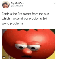 <p>Stop complaining about your climate change, Mercury got 800 degree temperature (via /r/BlackPeopleTwitter)</p>: Big Uzi Vert  @BlvckGrip  Earth is the 3rd planet from the sun  which makes all our problems 3rd  world problems  GIF <p>Stop complaining about your climate change, Mercury got 800 degree temperature (via /r/BlackPeopleTwitter)</p>